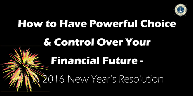 How to Have Powerful Choice & Control over Your Financial Future – A 2016 New Year's Resolution