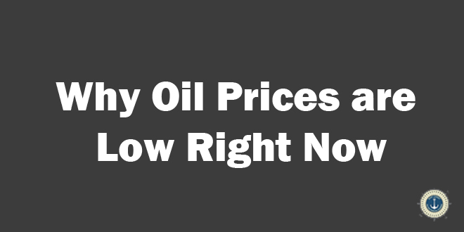 Why Oil Prices are Low Right Now